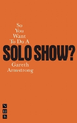 So You Want To Do A Solo Show?