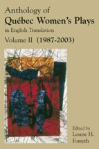 Anthology of Québec Women's Plays in English Translation, Volume II (1987-2003)
