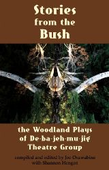 Stories from the Bush' The Woodland Plays of De-ba-jeh-mu-jig Theatre Group